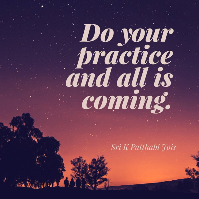 Do your practice and all is coming.